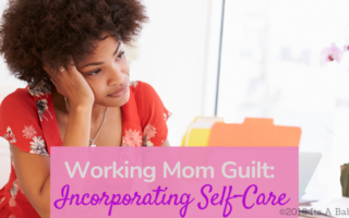Working Mom Guilt and Tips to overcome it
