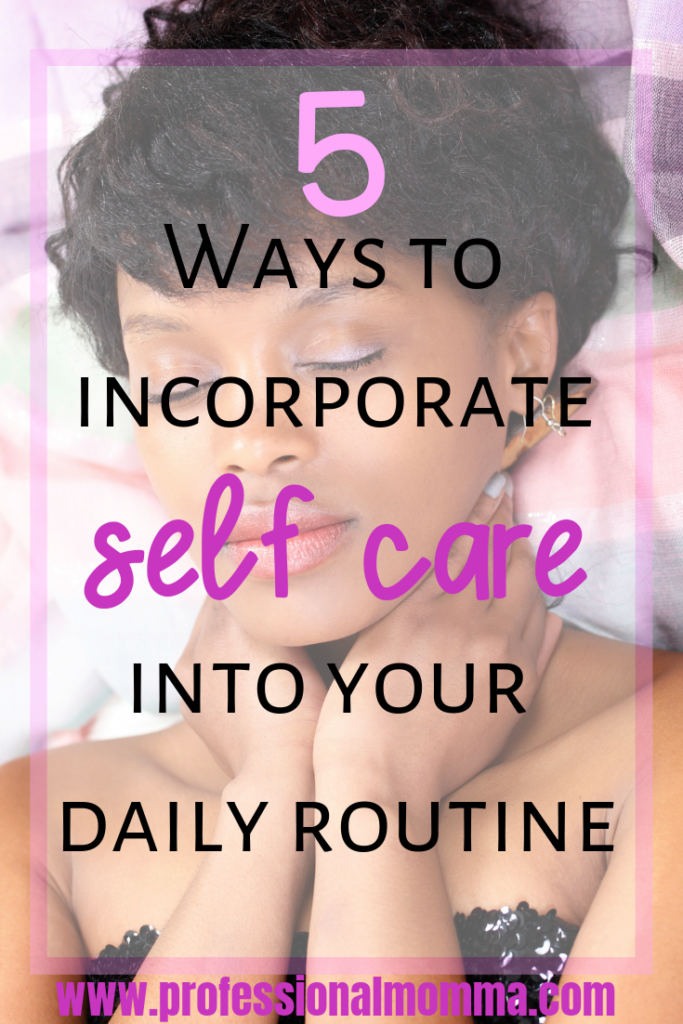 Ways to incorporate self care into your daily routine as a mom